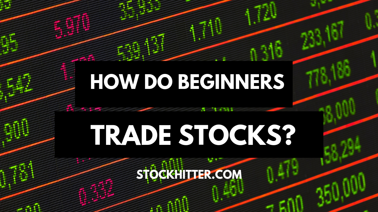 How do Beginners Trade Stocks?