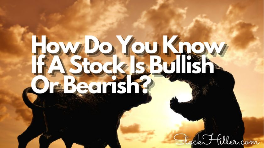 How Do You Know If A Stock Is Bullish Or Bearish?
