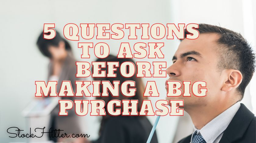 5 Questions to Ask Before Making a Big Purchase